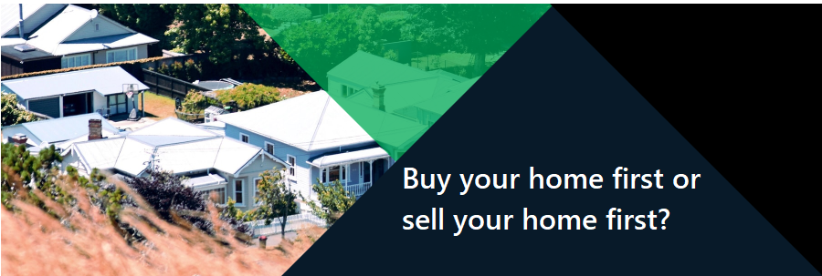 Buying A Home First or Selling A Home First?