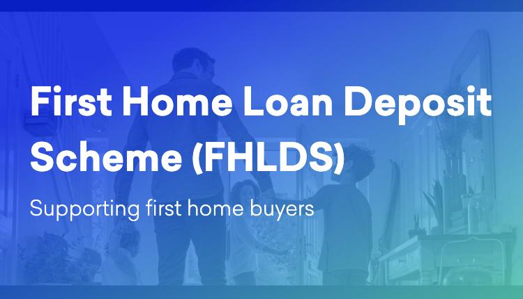 First home loan deposit scheme FHLDS